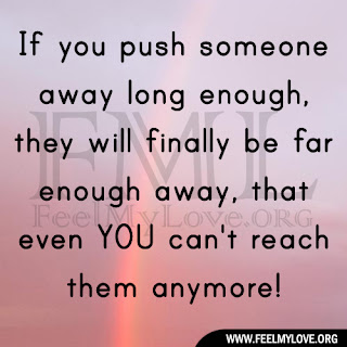 If you push someone away long enough