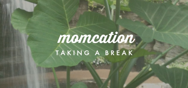 Taking a Break | Momcations + Mommy Breaks