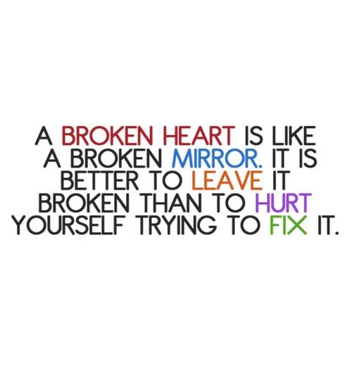 A Broken Heart Is Like A Broken Mirror It Is Better