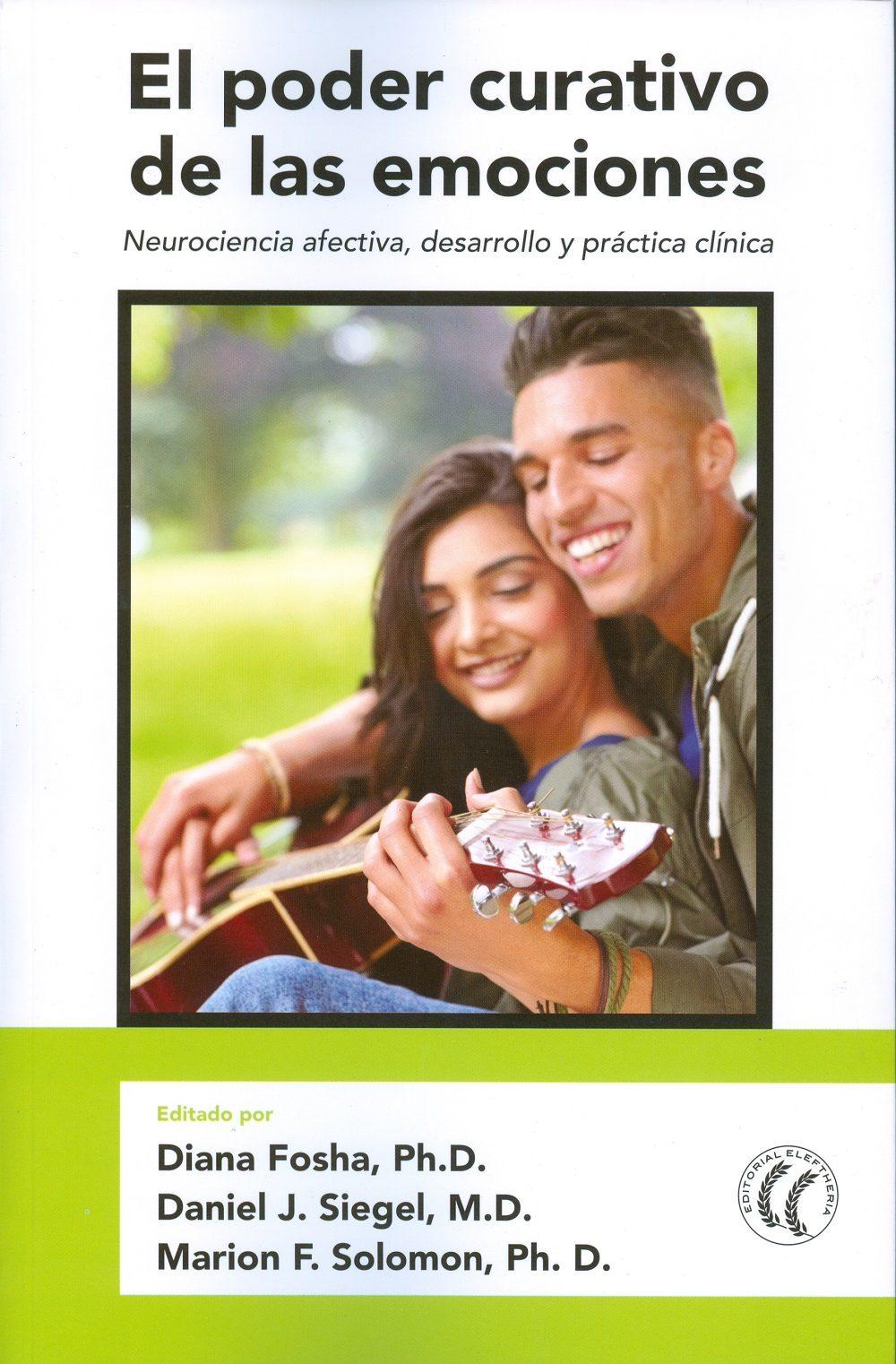 El poder curativo de las emociones. Neurociencia afectiva, desarrollo y práctica clínica.