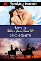 http://www.amazon.com/Love-Where-You-Find-It-ebook/dp/B00GU6BEFS/ref=sr_1_1?ie=UTF8&qid=1386208135&sr=8-1&keywords=Love+is+where+you+find+it+Leigh+Smith
