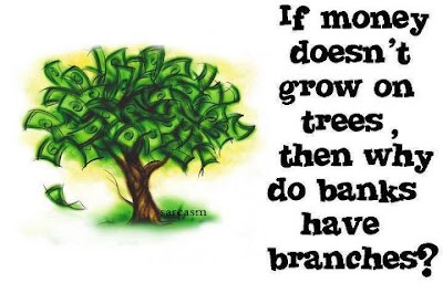 If money doesn't grow on trees, then why do banks have branches?