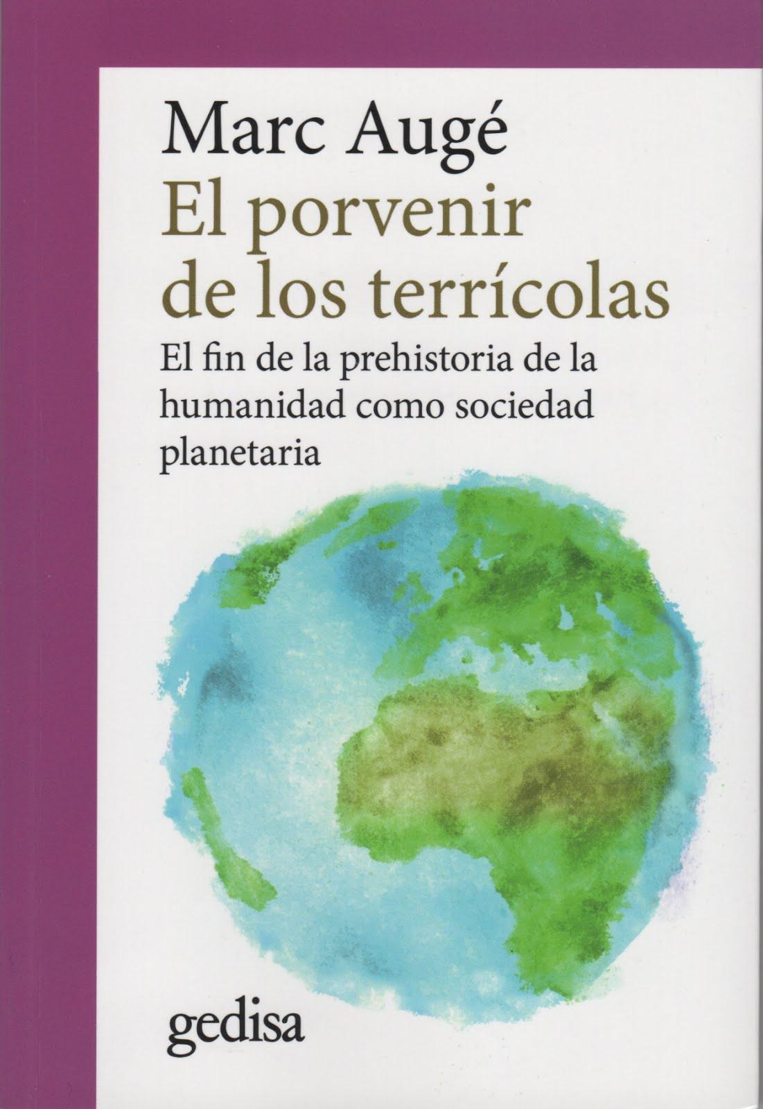 Marc Augé (El porvenir de los terrícolas) El fin de la prehistoria de la humanidad como sociedad...