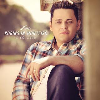 Download É só crer Robson Robinson Monteiro baixar 2012
