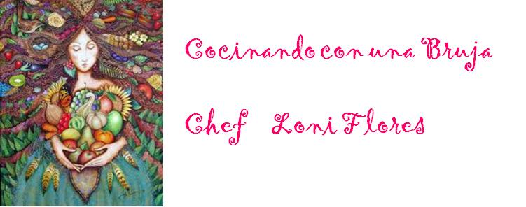 Cocinando con una Bruja                                                            Chef Loni Flores