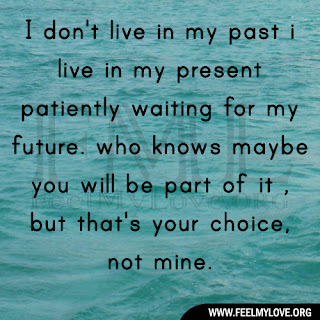 I don't live in my past i live in my present