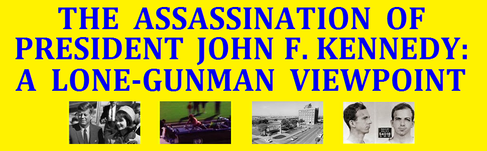 THE ASSASSINATION OF PRESIDENT JOHN F. KENNEDY: A LONE-GUNMAN VIEWPOINT