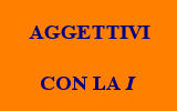 AGGETTIVI CON LA I