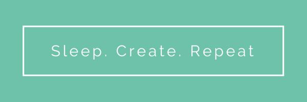 Sleep. Create. Repeat.