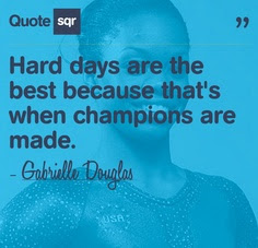 "Gabrielle Douglas quote: ""Hard days are the best because that's when champions are made."""