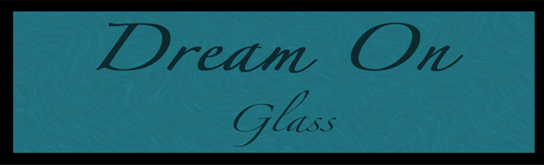 Dream On Glass