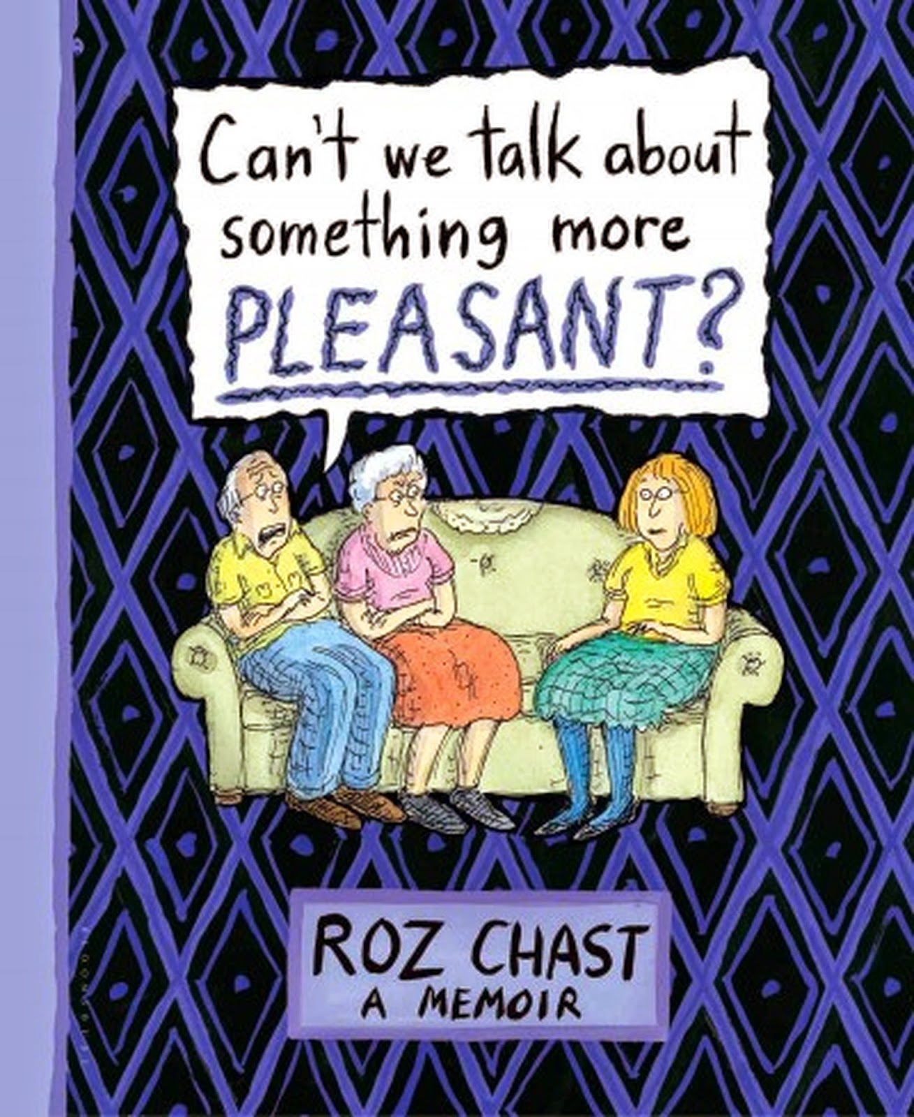 http://www.amazon.com/Cant-Talk-about-Something-Pleasant/dp/1608198065/ref=sr_1_1?s=books&ie=UTF8&qid=1420044445&sr=1-1&keywords=roz+chast+can%27t+we+talk+about+something+more+pleasant