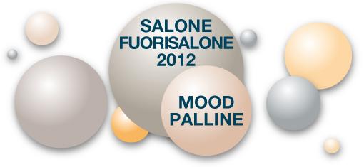 Salone / Fuorisalone 2012: MOOD PALLINE