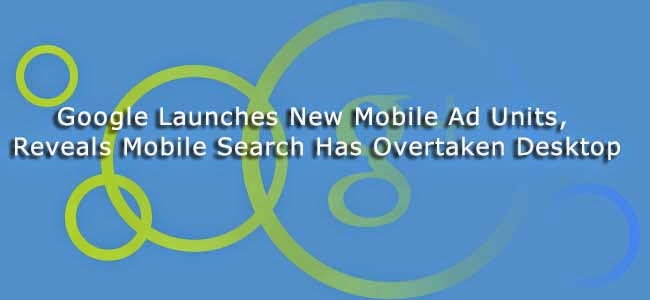 Google Launches New Mobile Ad Units, Reveals Mobile Search Has Overtaken Desktop : eAskme