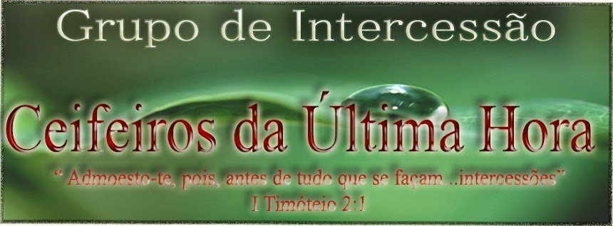 Grupo de Intercesso &#39;&#39; Ceifeiros da ltima Hora&#39;&#39;