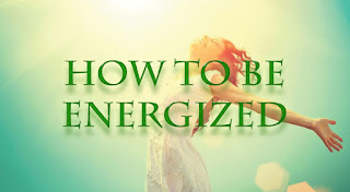 How to be energized