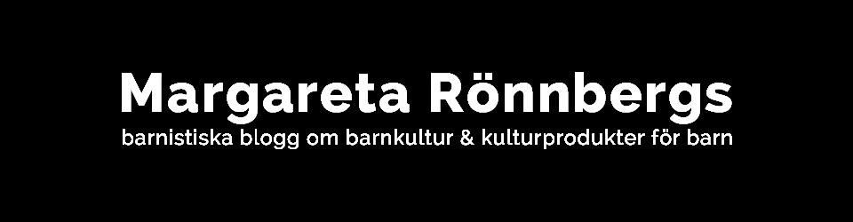 Margareta Rönnbergs barnistiska blogg <br>om barnkultur &amp; kulturprodukter för barn