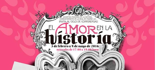 """Ciclo de conferencias """"El amor en la historia"""" en la Academia Mexicana de la Historia"""