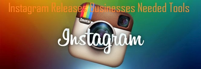 Instagram Releases Businesses Needed Tools