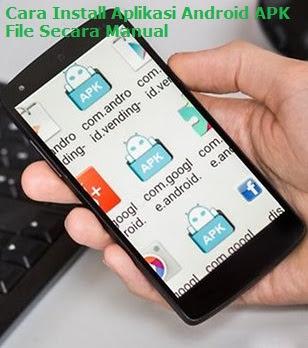 Cara Install Aplikasi Android APK File Secara Manual