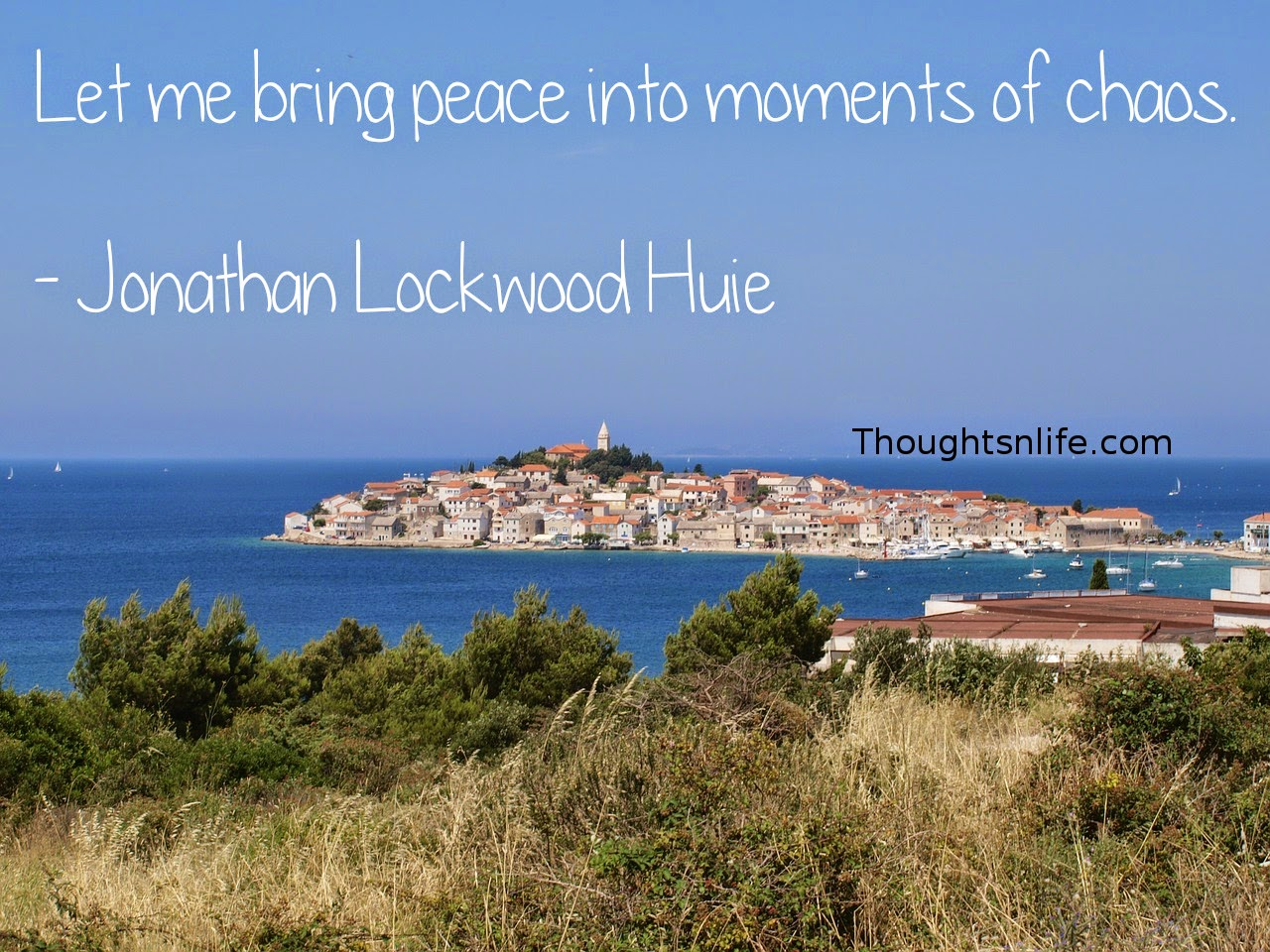 Thoughtsnlife.com: Let me bring peace into moments of chaos. - Jonathan Lockwood Huie