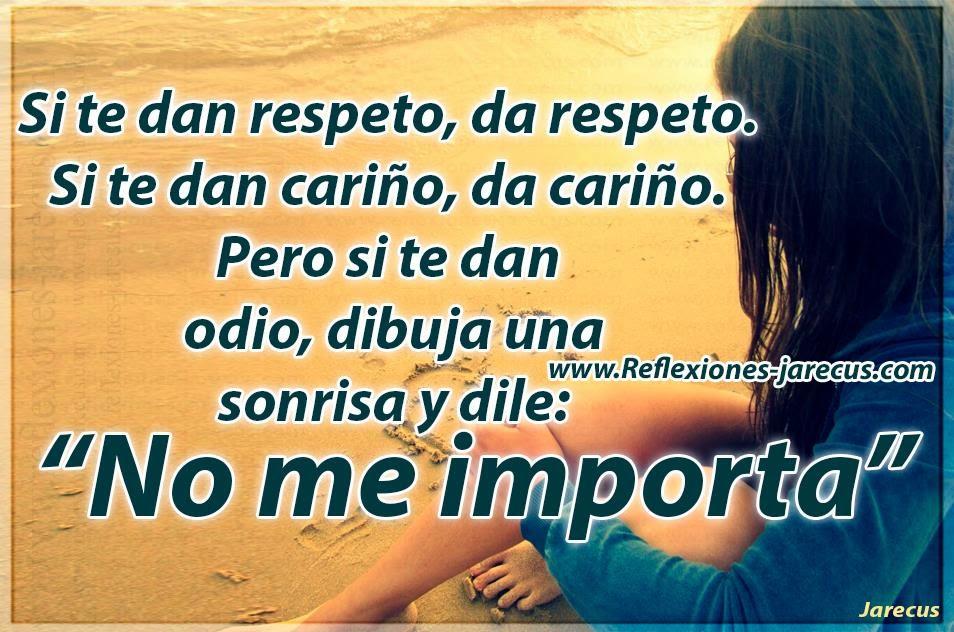 Si te dan respeto, da respeto. Si te dan cariño, da cariño.
