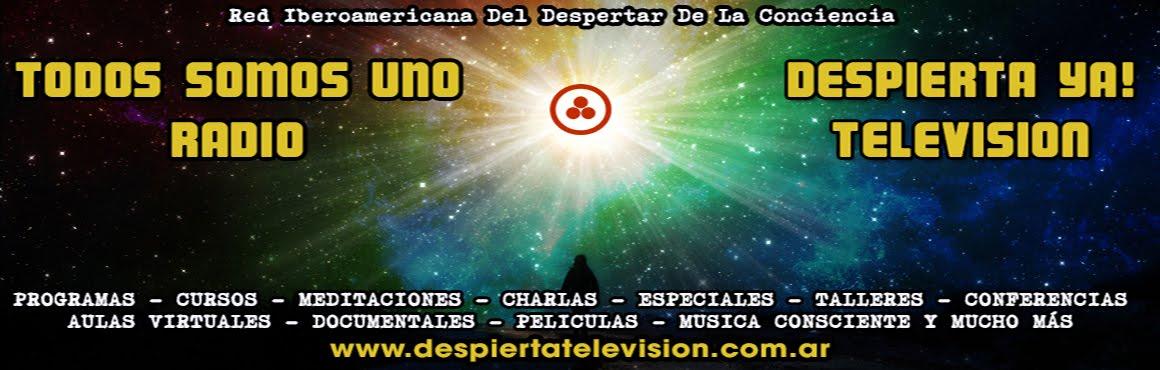 DESPIERTA YA! TELEVISION .::. Red Iberoamericana del Despertar de la Conciencia