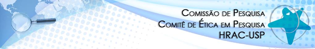 Comissão de Pesquisa / Comitê de Ética em Pesquisa - HRAC-USP