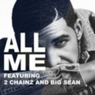 "DRAKE ""All Me"" Feat. 2 Chainz & Big Sean"
