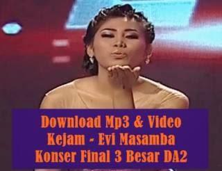 Download Kejam - Lagu yang dinyanyikan Evi Masamba babak 3 besar D'Academy 2