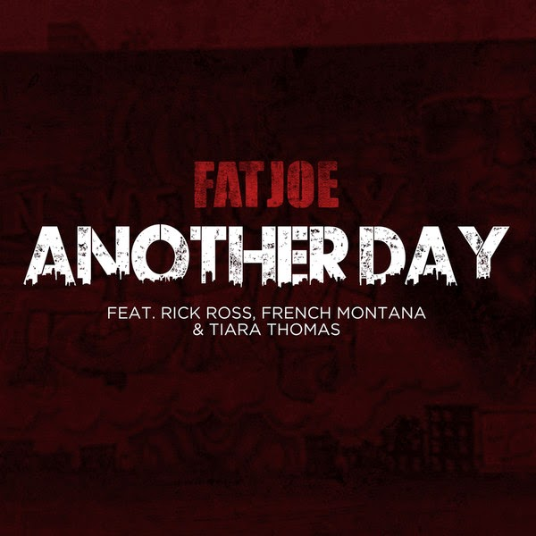Fat Joe, Rick Ross, French Montana & Tiara Thomas - Another Day - Single  Cover