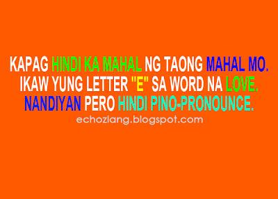 """Kapag hindi ka mahal ng taong mahal mo, ikaw ang letter """"E"""" sa word na love. Nandiyan pero hindi pinopronounce."""