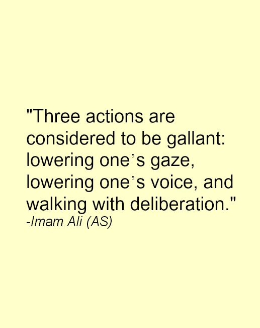 Three actions are considered to be gallant: lowering one's gaze, lowering one's voice, and walking with deliberation.