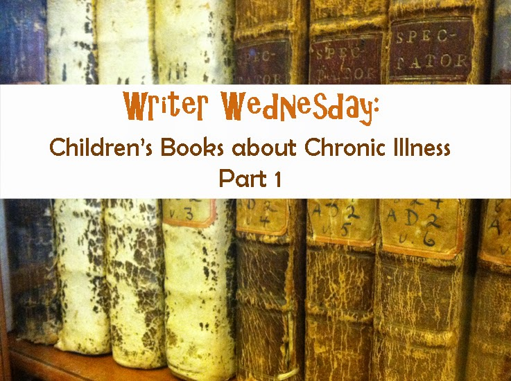 Writer Wednesday Children's Books about Chronic Illness, Part 1