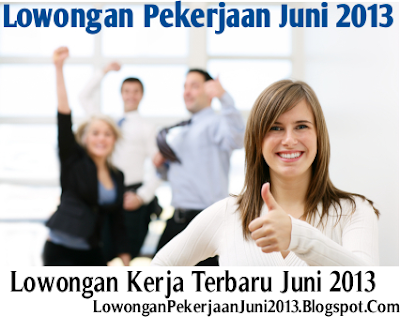 Lowongan Kerja SMA SMK Juni 2013 di Jakarta, Tangerang, Bekasi
