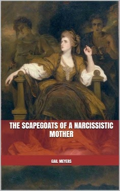 The Scapegoats of a Narcissistic Mother by Gail Meyer