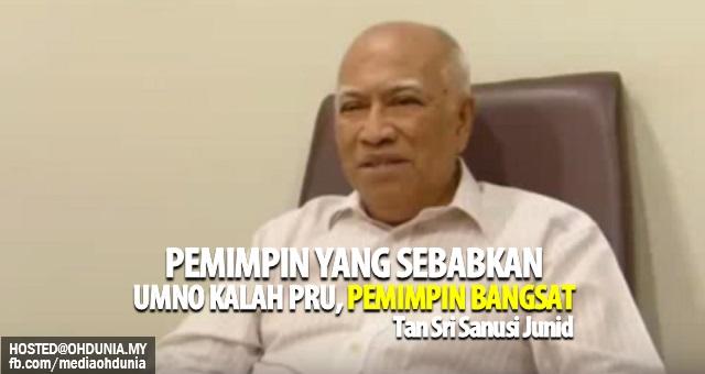 Pemimpin yang sebabkan UMNO kalah 'pemimpin bangsat' - Sanusi Junid