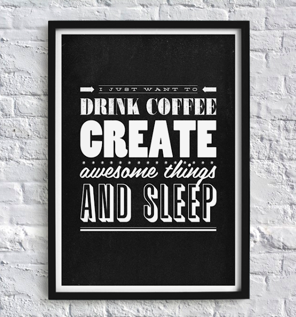 I just want to drink coffee, create awesome things and sleep print