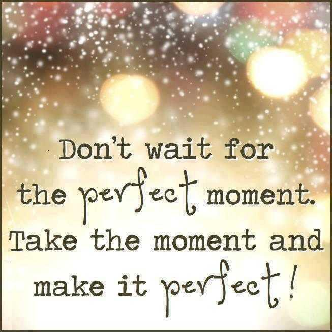 make the moment perfect