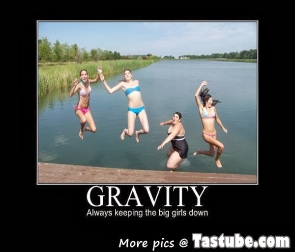 Gravity always keeping the big girls down