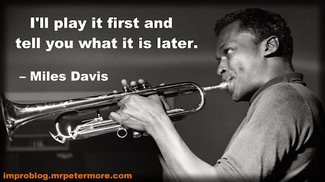 I'll play it first and tell you what it is later - Miles Davis