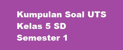Kumpulan Soal UTS SD Kelas 5 Semester 1/Ganjil (5 Mapel Pokok) TP. 2015/2016