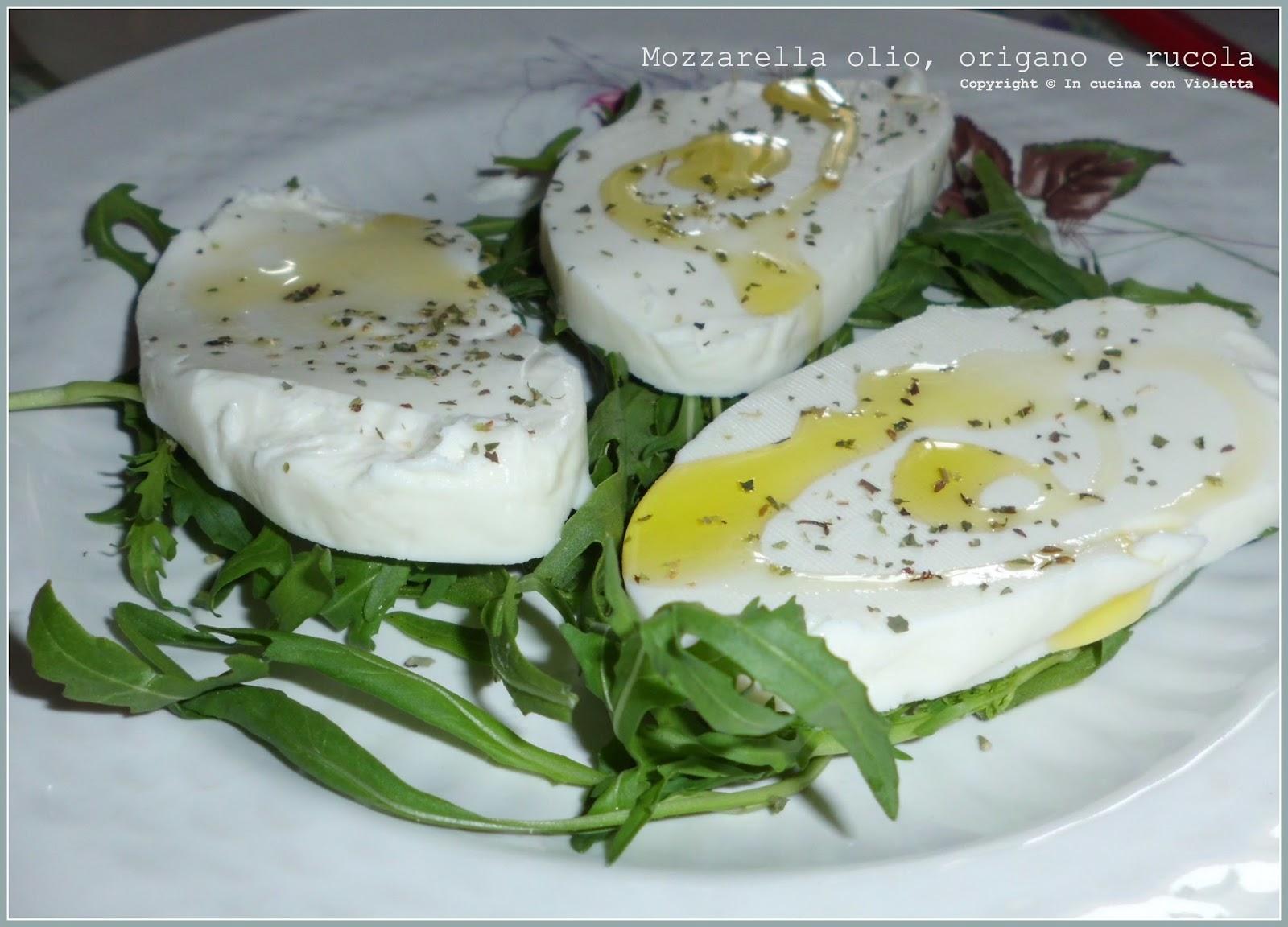 Mozzarella olio, origano e rucola Copyright © In cucina con Violetta