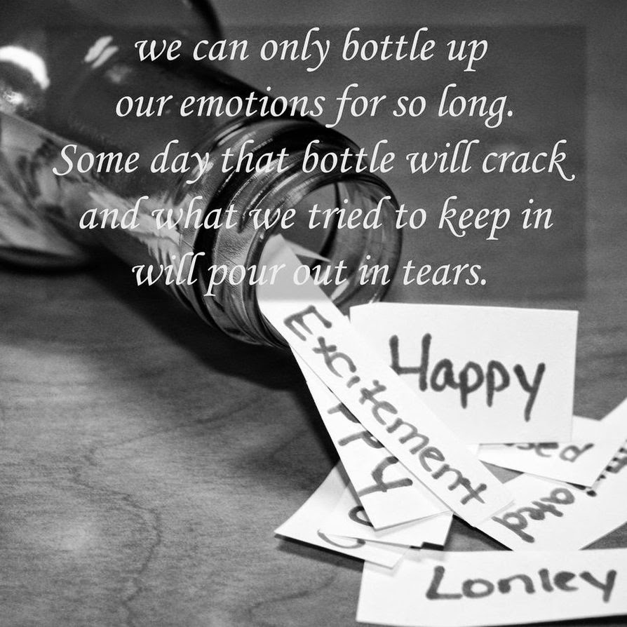 I Bottle up my feelings......;) ;)