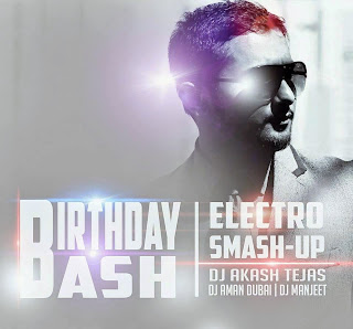 Birthday Bash (Electro Smash Up) - DJ Akash Tejas & DJ Aman Dubai & DJ Manjeet