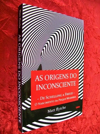 As Origens do Inconsciente * Matt Ffytche