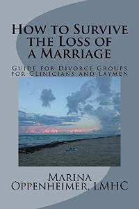 How to Survive the Loss of a Marriage: A Guide for Divorce Groups for Clinicians and Laymen