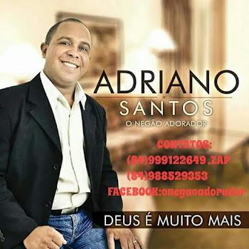 Adriano Santos (O NEGÃO ADORADOR)
