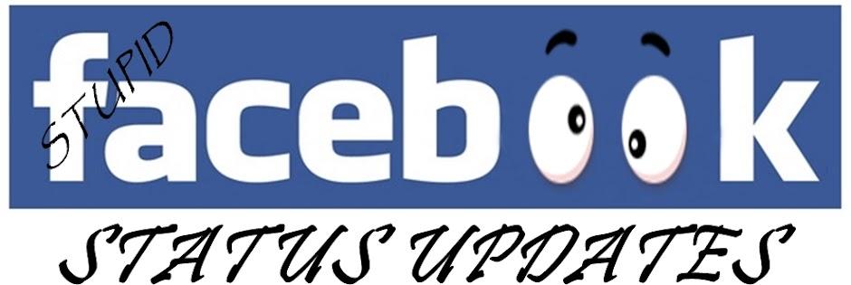 Stupid Facebook Status Updates