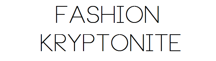 Fashion Kryptonite